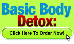 Click Here to Order Basic Body Detox Now!